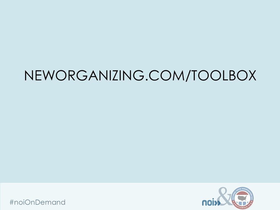 & #noiOnDemand NEWORGANIZING.COM/TOOLBOX