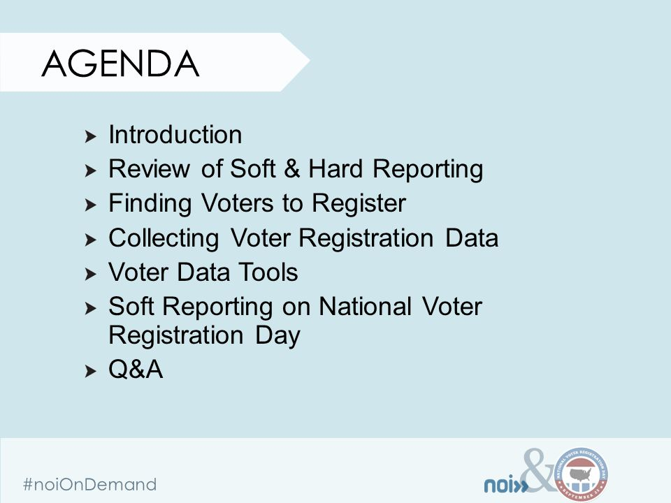 & #noiOnDemand AGENDA Introduction Review of Soft & Hard Reporting Finding Voters to Register Collecting Voter Registration Data Voter Data Tools Soft Reporting on National Voter Registration Day Q&A