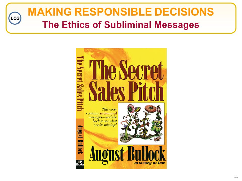 MAKING RESPONSIBLE DECISIONS The Ethics of Subliminal Messages LO3 4-23