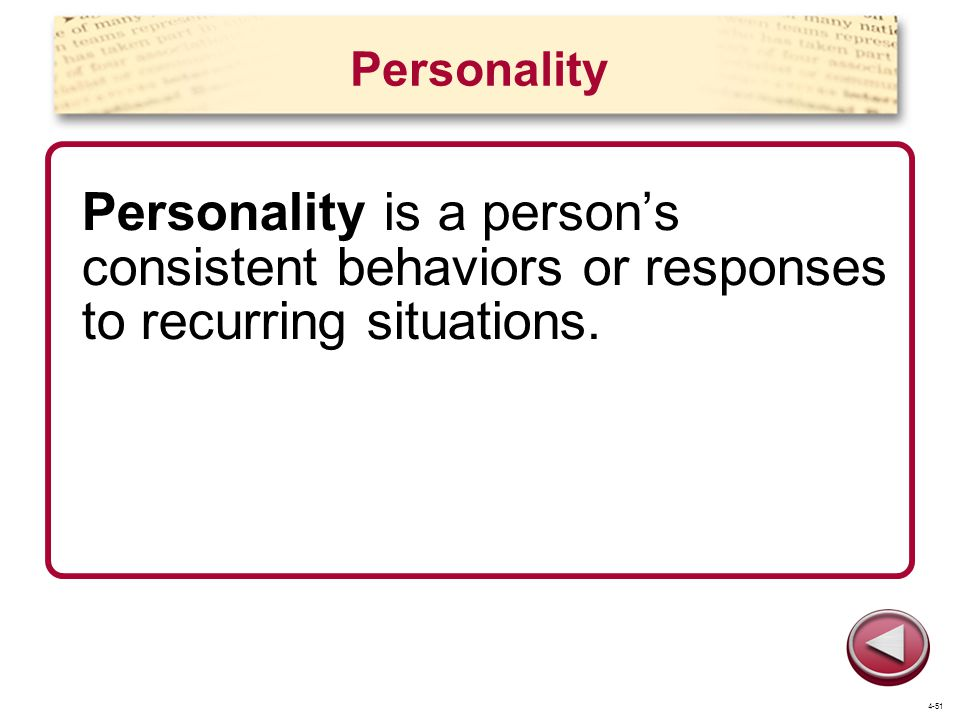 Personality Personality is a person's consistent behaviors or responses to recurring situations.