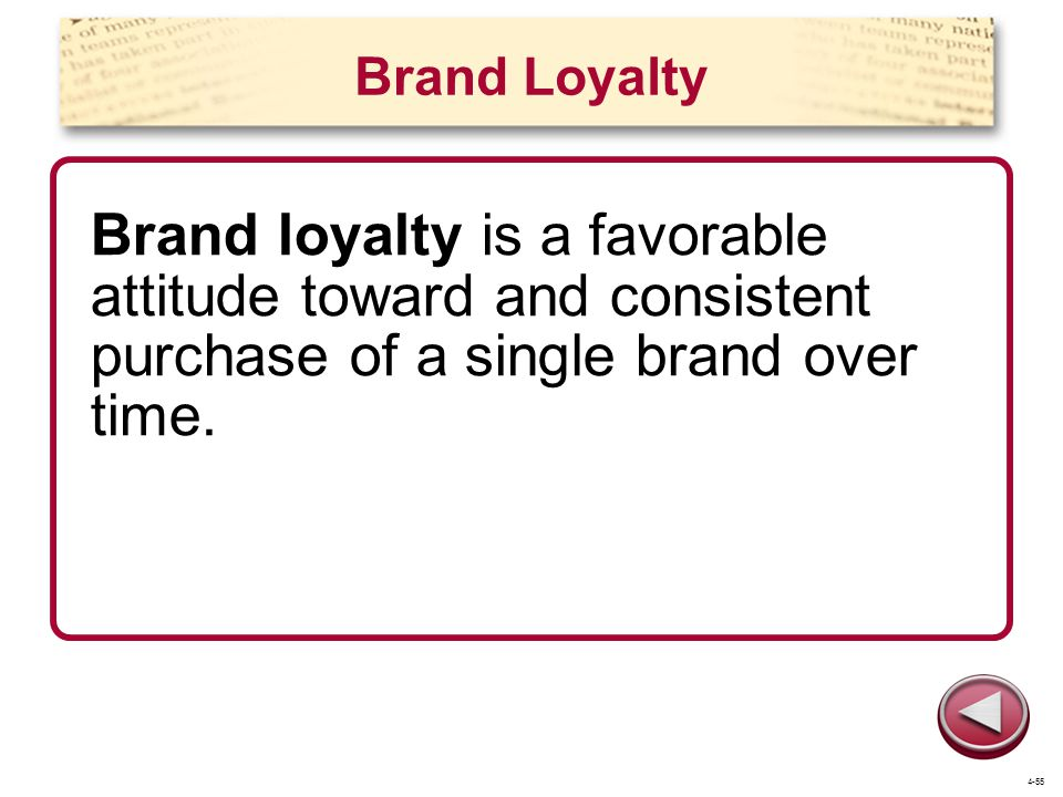 Brand Loyalty Brand loyalty is a favorable attitude toward and consistent purchase of a single brand over time.