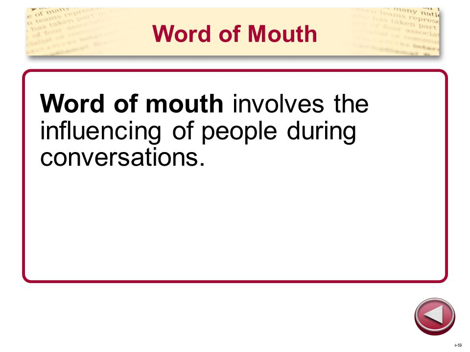 Word of Mouth Word of mouth involves the influencing of people during conversations. 4-59