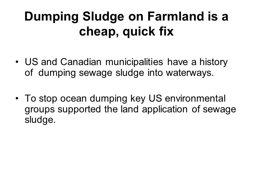 Dumping Sludge on Farmland is a cheap, quick fix US and Canadian municipalities have a history of dumping sewage sludge into waterways. To stop ocean