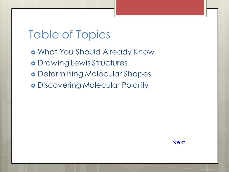 Table of Topics  What You Should Already Know  Drawing Lewis Structures  Determining Molecular Shapes  Discovering Molecular Polarity Next