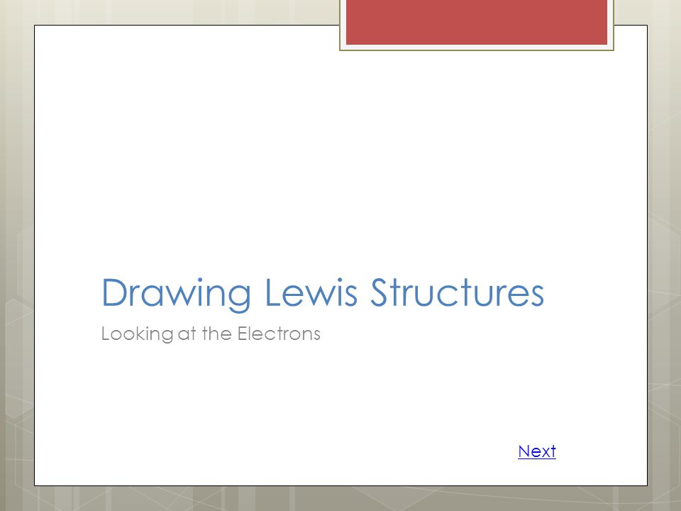 Drawing Lewis Structures Looking at the Electrons Next