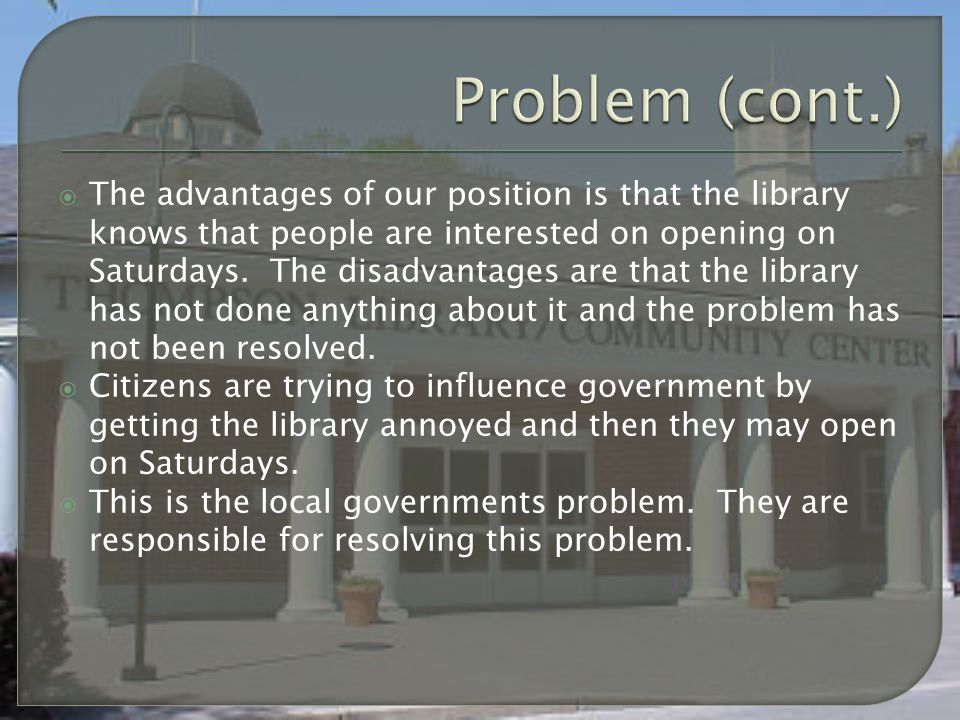  The library workers do not want to work on Saturdays and they have stated that they do not have enough staff.  The library needs more volunteers to