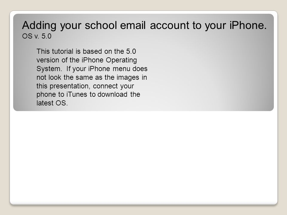 Adding your school email account to your iPhone. OS v.