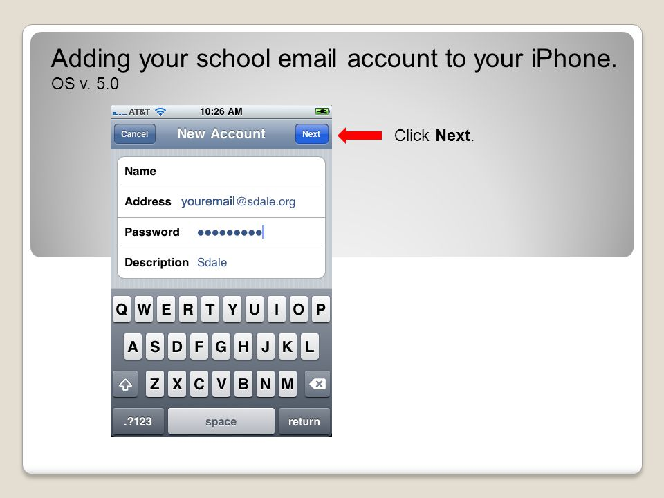 Adding your school email account to your iPhone. OS v. 5.0 Click Next.