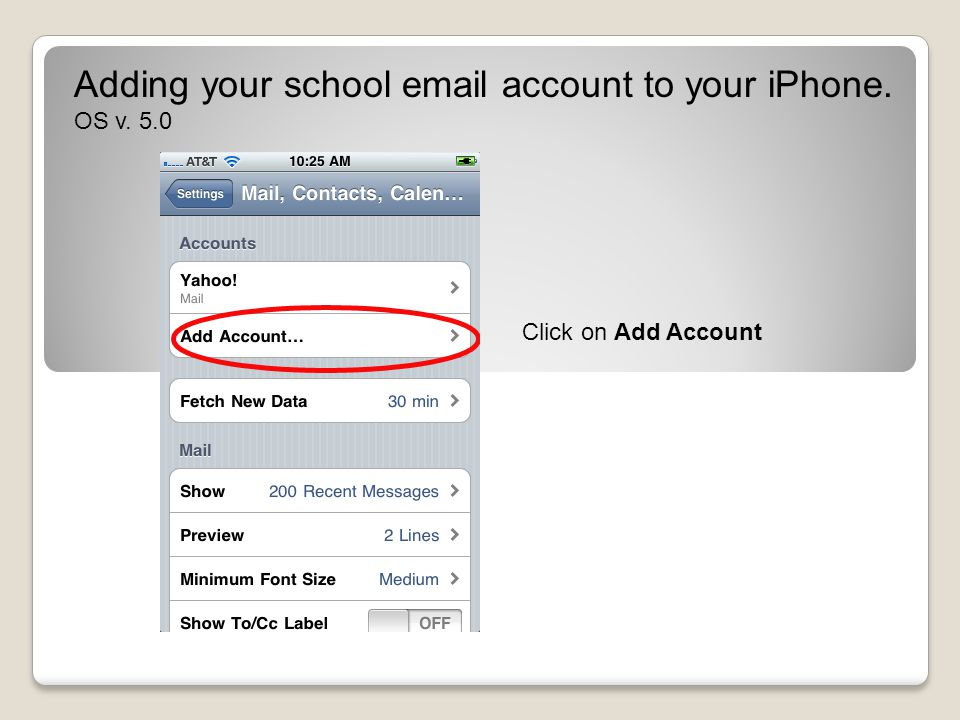 Click on Add Account Adding your school email account to your iPhone. OS v. 5.0
