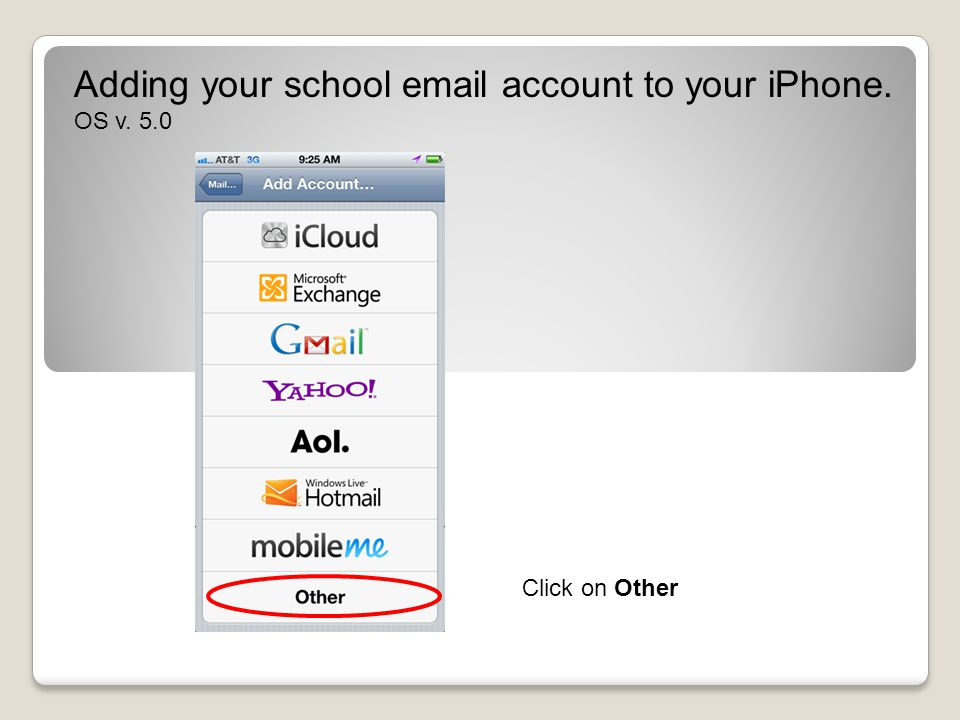 Click on Other Adding your school email account to your iPhone. OS v. 5.0