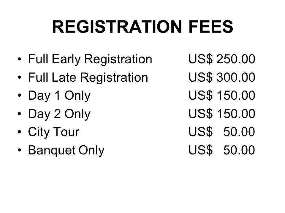 REGISTRATION FEES Full Early Registration US$ 250.00 Full Late RegistrationUS$ 300.00 Day 1 OnlyUS$ 150.00 Day 2 OnlyUS$ 150.00 City TourUS$ 50.00 Banquet Only US$ 50.00