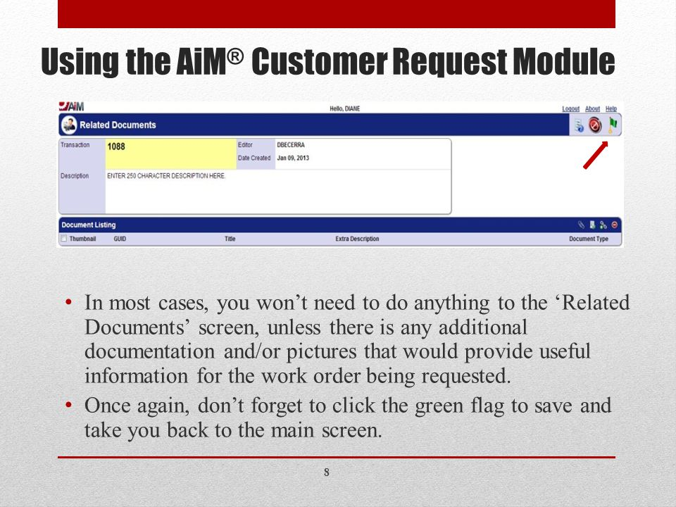 Using the AiM ® Customer Request Module In most cases, you won't need to do anything to the 'Related Documents' screen, unless there is any additional documentation and/or pictures that would provide useful information for the work order being requested.