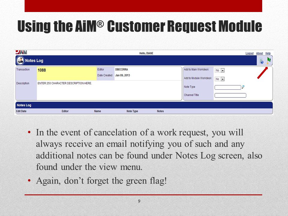 Using the AiM ® Customer Request Module In the event of cancelation of a work request, you will always receive an email notifying you of such and any additional notes can be found under Notes Log screen, also found under the view menu.