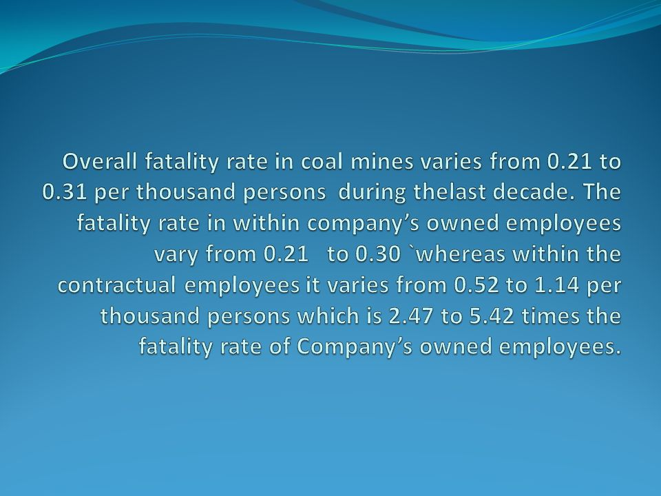 The reasons of more fatality amongst contractual employees were also analyzed which revealed that:- Long hours of work leading to tiredness and fatigue Lack of work knowledge and ignorance to apprehended hazards and dangers associated with work, working places and environment Deployment of unskilled contractual employees in place of skilled employee's jobs without supervision Exposure of contractual employees on jobs with higher levels of risks and under hazardous condition Non-provision of personal protective equipment (PPEs) and also not using such PPEs wherever provided Statutory supervision from contractor's side is poor.