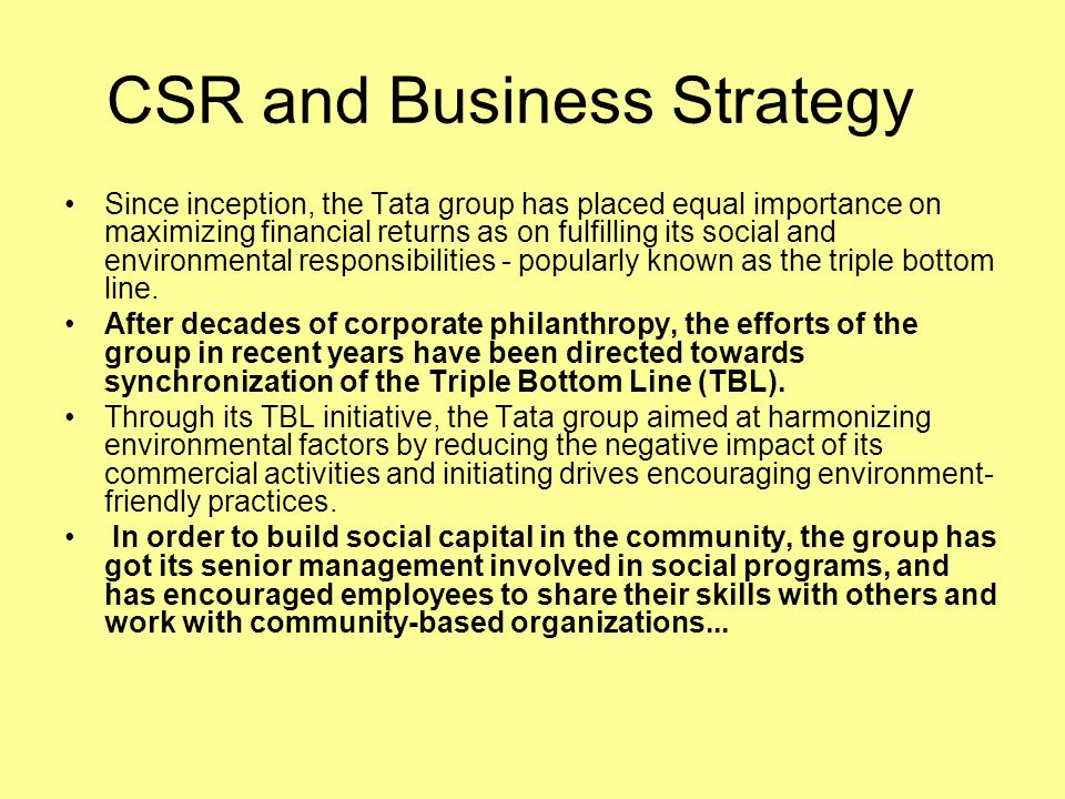 Ratan Tata : Carrying The Mission Forward In corporate social responsibility he has given new direction and focus to the Tata Group s disparate activities with the creation of the Tata Council for Community Initiatives (TCCI) in 1996 A July 2004 cover story in Business Week [India] quotes an investment banking source as noting that the company's r challenge is to ensure that the Tata group s sense of social obligation doesn t collide with shareholder value creation.