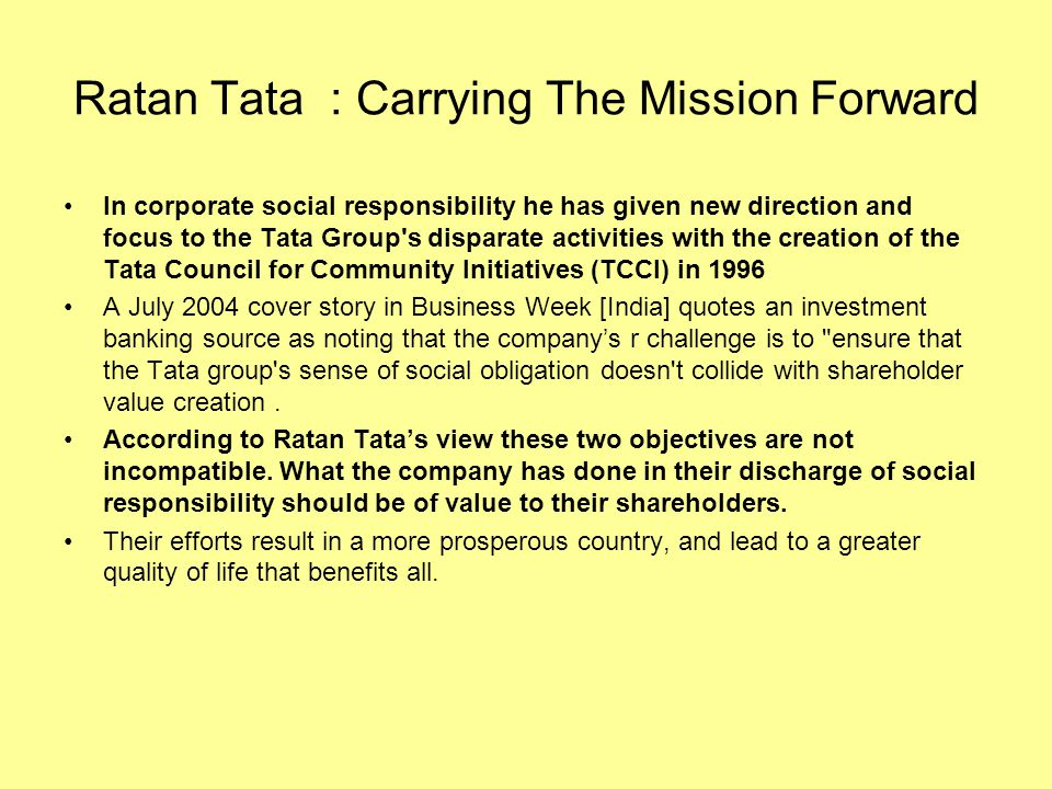 Ratan Tata : Carrying The Mission Forward In the early days, philanthropy was about creating development institutions such as hospitals, and initiatives of a nature which at the time were more about nation building than ours are today.