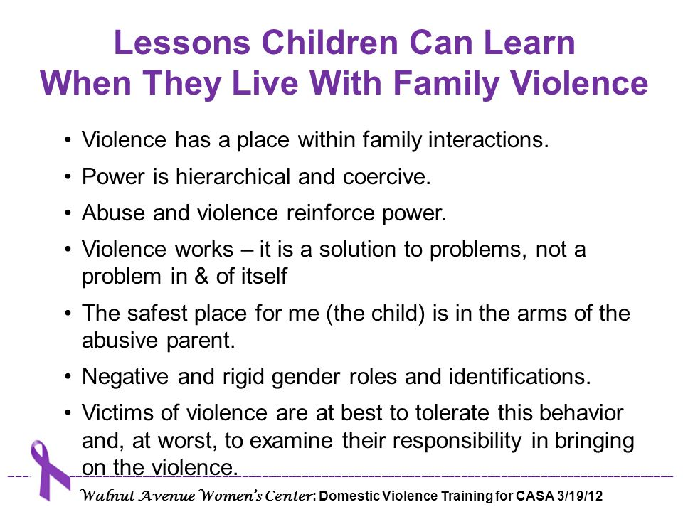 Lessons Children Can Learn When They Live With Family Violence Continued Fear is the emotion that permeates a relationship and governs the interactions.