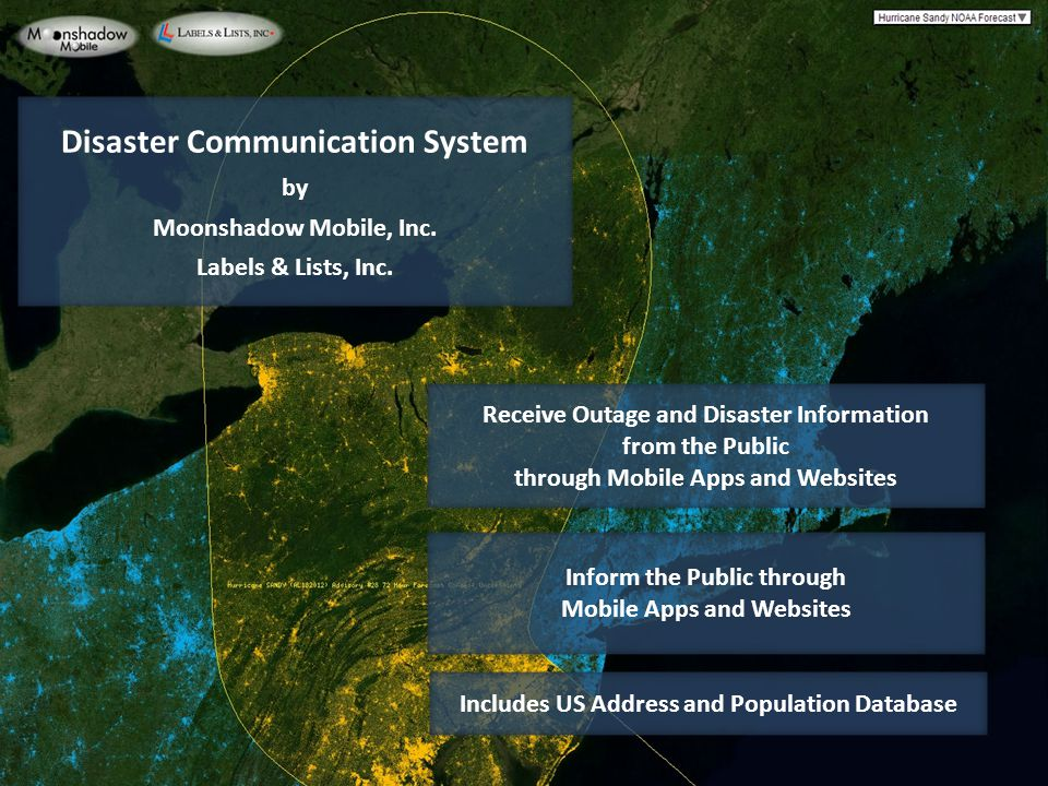 Disaster Communication System by Moonshadow Mobile, Inc. Labels & Lists, Inc. Receive Outage and Disaster Information from the Public through Mobile A