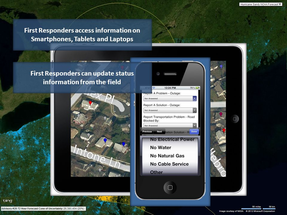 First Responders can update status information from the field First Responders access information on Smartphones, Tablets and Laptops