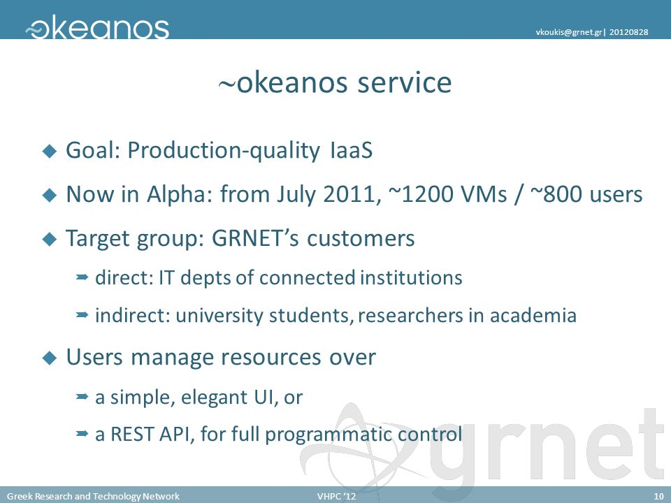 Greek Research and Technology NetworkVHPC '1210 vkoukis@grnet.gr  20120828  okeanos service  Goal: Production-quality IaaS  Now in Alpha: from July