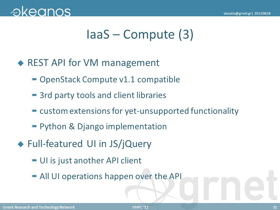 Greek Research and Technology NetworkVHPC '1231 vkoukis@grnet.gr  20120828 IaaS – Compute (3)  REST API for VM management  OpenStack Compute v1.1 co