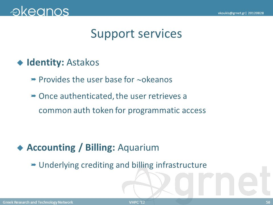 Greek Research and Technology NetworkVHPC '1250 vkoukis@grnet.gr  20120828 Support services  Identity: Astakos  Provides the user base for  okeanos