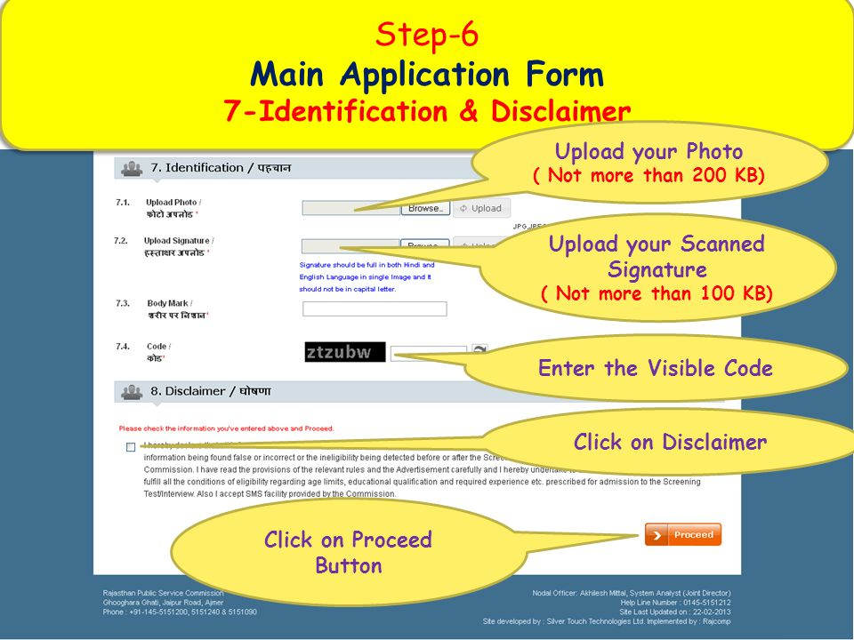 Step-6 Main Application Form 7-Identification & Disclaimer Step-6 Main Application Form 7-Identification & Disclaimer Upload your Photo ( Not more than 200 KB) Upload your Scanned Signature ( Not more than 100 KB) Enter the Visible Code Click on Proceed Button Click on Disclaimer