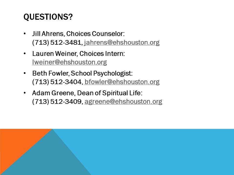 QUESTIONS? Jill Ahrens, Choices Counselor: (713) 512-3481, jahrens@ehshouston.orgjahrens@ehshouston.org Lauren Weiner, Choices Intern: lweiner@ehshous