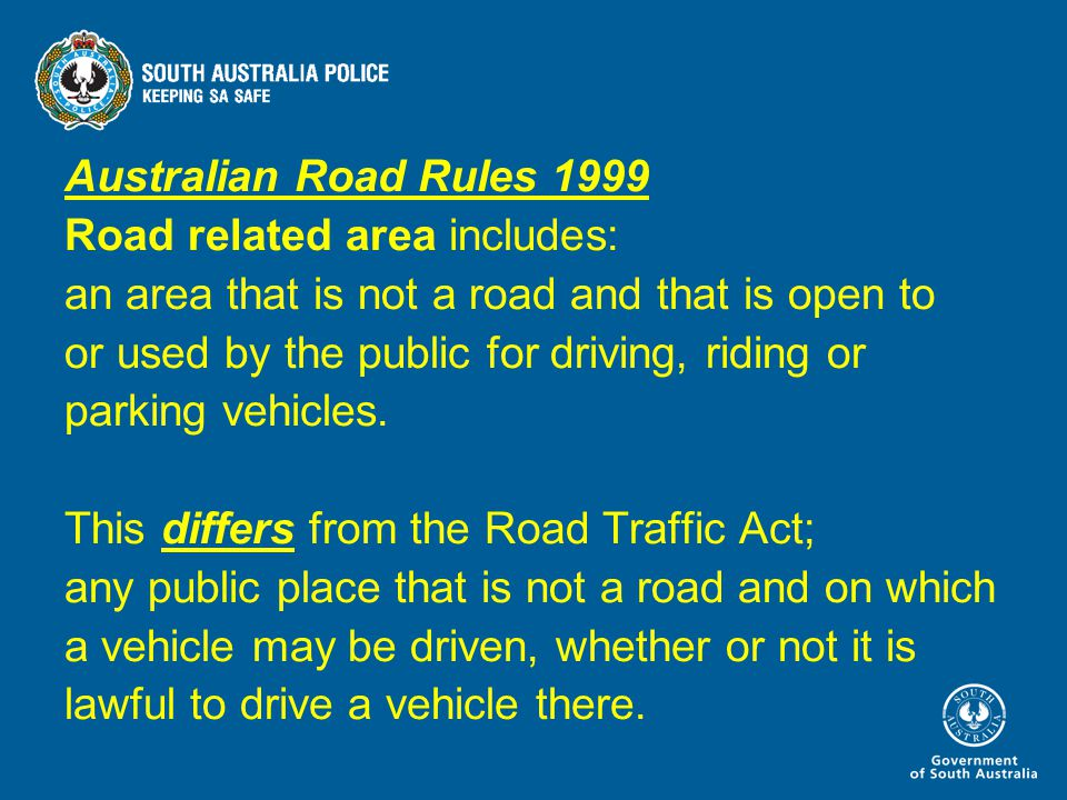 Australian Road Rules 1999 Road related area includes: an area that is not a road and that is open to or used by the public for driving, riding or parking vehicles.