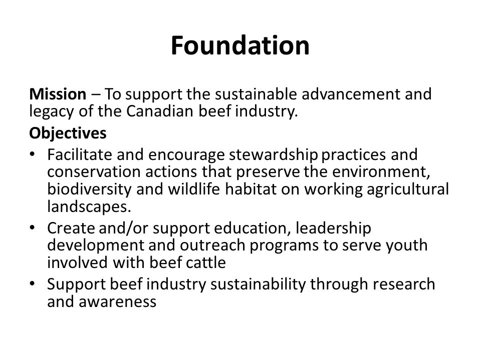 Foundation Mission – To support the sustainable advancement and legacy of the Canadian beef industry.