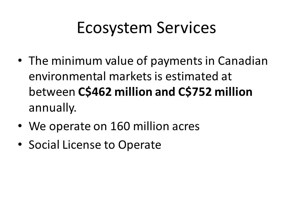 Ecosystem Services The minimum value of payments in Canadian environmental markets is estimated at between C$462 million and C$752 million annually.