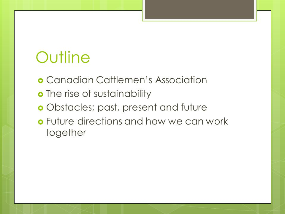 Outline  Canadian Cattlemen's Association  The rise of sustainability  Obstacles; past, present and future  Future directions and how we can work