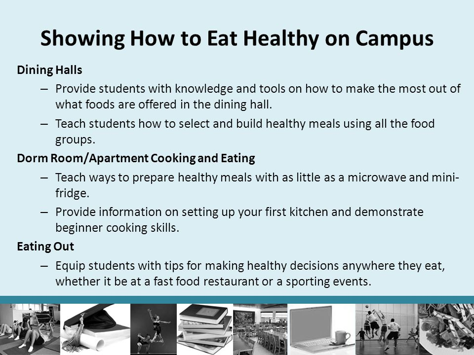 Showing How to Eat Healthy on Campus Dining Halls – Provide students with knowledge and tools on how to make the most out of what foods are offered in