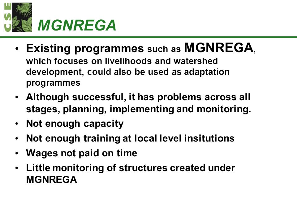 MGNREGA Existing programmes such as MGNREGA, which focuses on livelihoods and watershed development, could also be used as adaptation programmes Although successful, it has problems across all stages, planning, implementing and monitoring.
