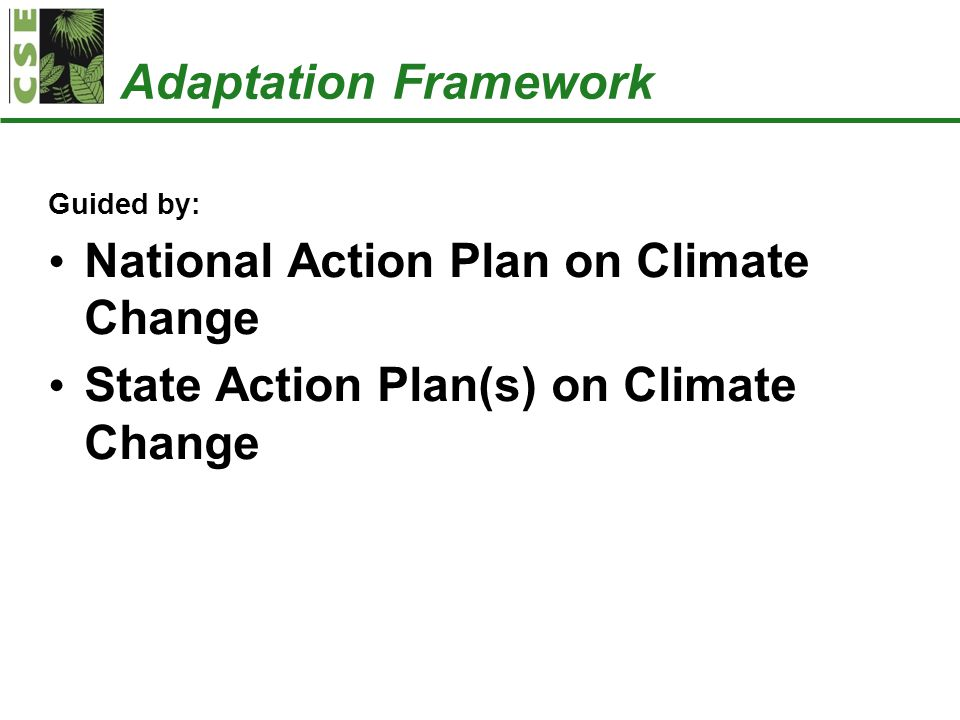 National Action Plan on Climate Change Eight Missions: —National Solar Mission —National Mission for Enhanced Solar Efficiency —National Mission on Sustainable Habitat —National Water Mission —National Mission for Sustaining the Himalayan Ecosystem —National Mission for a Green India —National Mission for Sustainable Agriculture —National Mission on Strategic knowledge on climate change