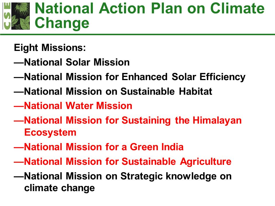 National Action Plan on Climate Change Eight Missions: —National Solar Mission —National Mission for Enhanced Solar Efficiency —National Mission on Su