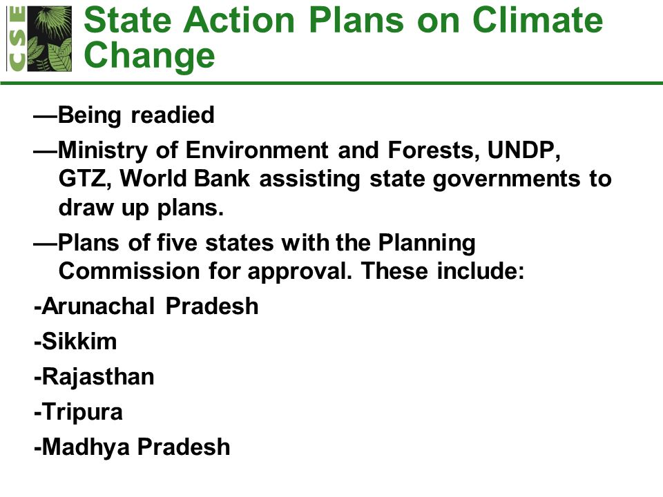 State Action Plans on Climate Change —Being readied —Ministry of Environment and Forests, UNDP, GTZ, World Bank assisting state governments to draw up plans.
