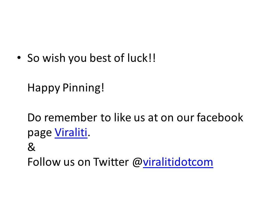 So wish you best of luck!. Happy Pinning. Do remember to like us at on our facebook page Viraliti.