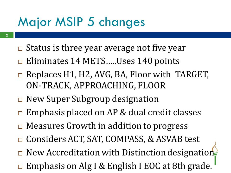 Major MSIP 5 changes  Status is three year average not five year  Eliminates 14 METS…..Uses 140 points  Replaces H1, H2, AVG, BA, Floor with TARGET