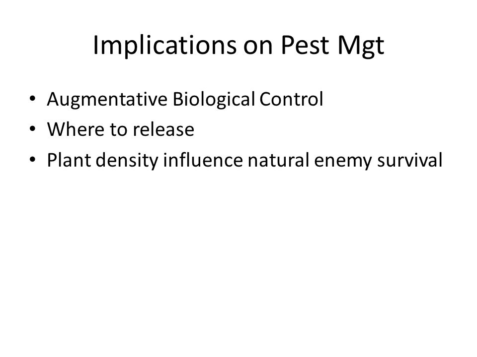 Implications on Pest Mgt Augmentative Biological Control Where to release Plant density influence natural enemy survival