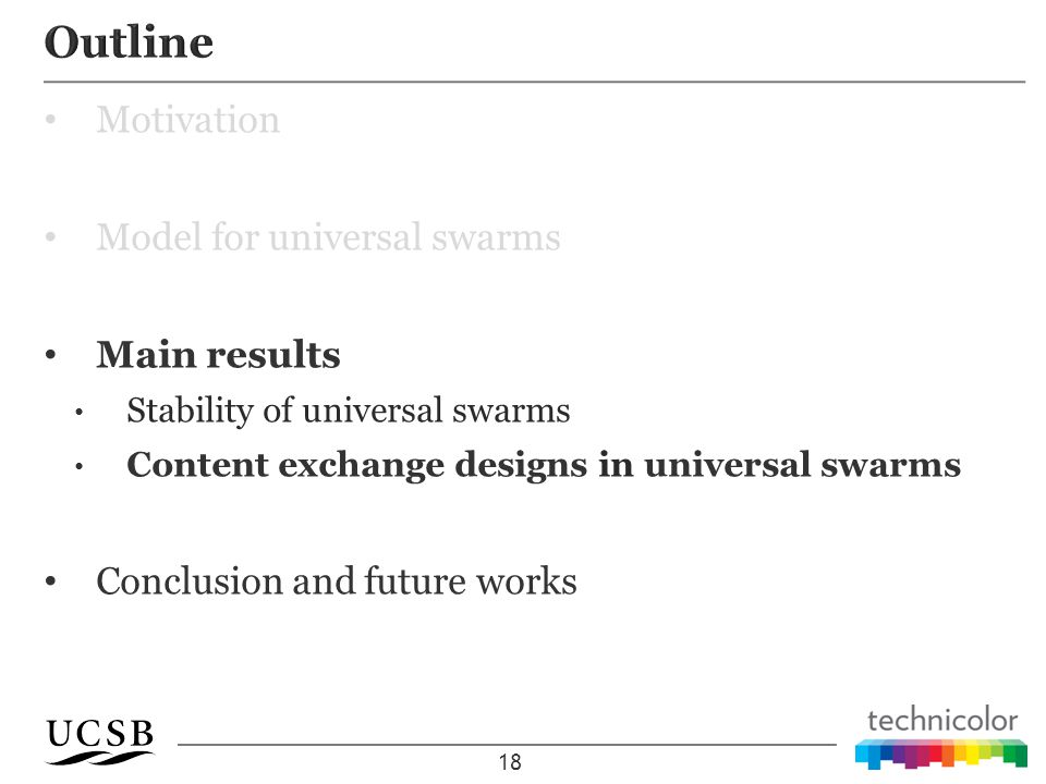 Motivation Model for universal swarms Main results Stability of universal swarms Content exchange designs in universal swarms Conclusion and future works 18