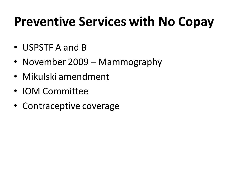 Preventive Services with No Copay USPSTF A and B November 2009 – Mammography Mikulski amendment IOM Committee Contraceptive coverage