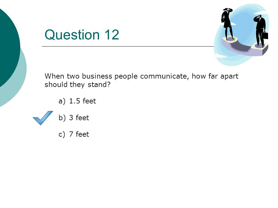 Question 12 When two business people communicate, how far apart should they stand.