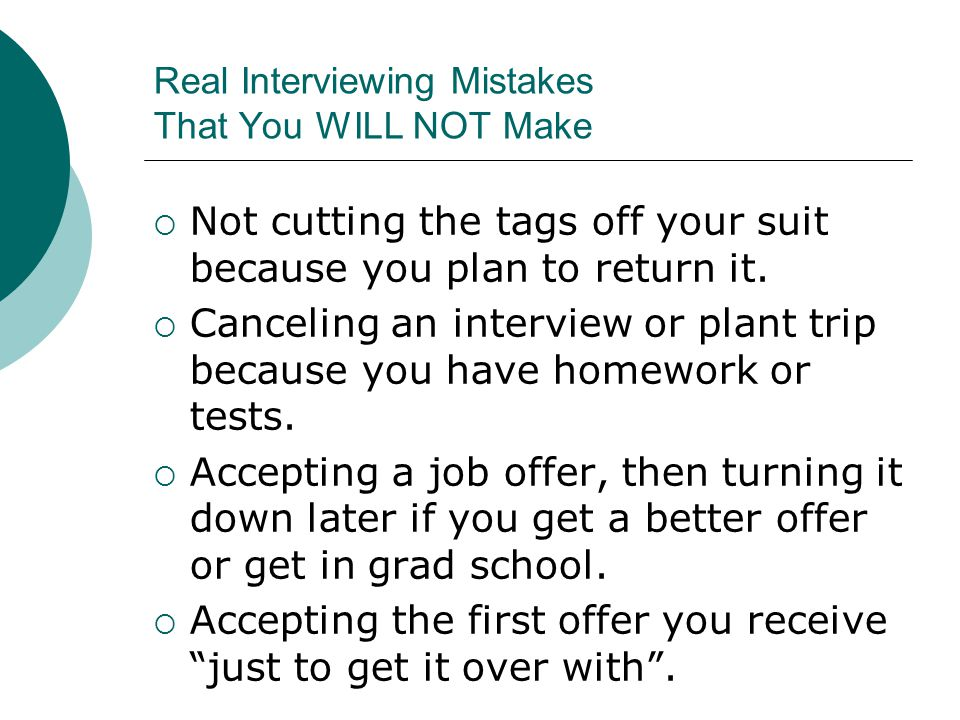 Real Interviewing Mistakes That You WILL NOT Make  Not cutting the tags off your suit because you plan to return it.