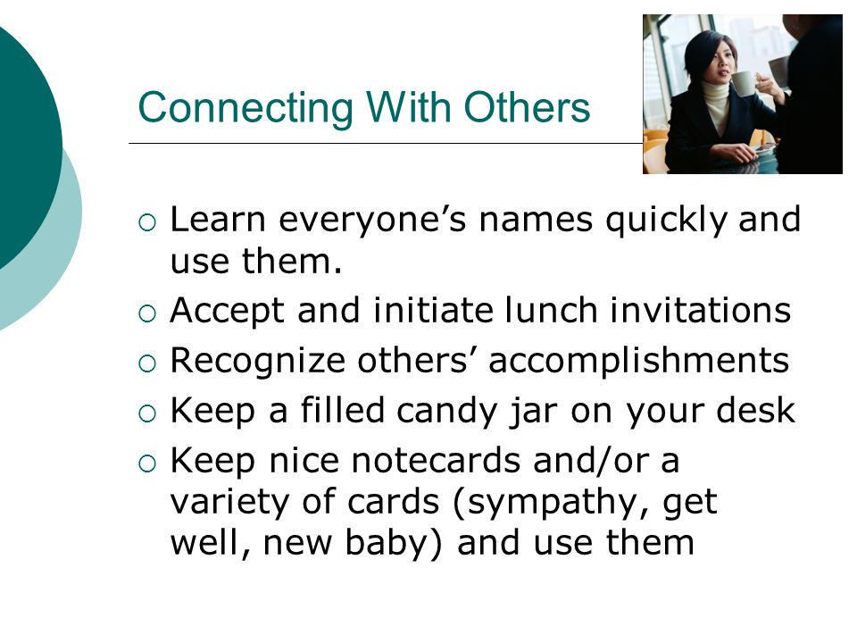 Connecting With Others  Learn everyone's names quickly and use them.
