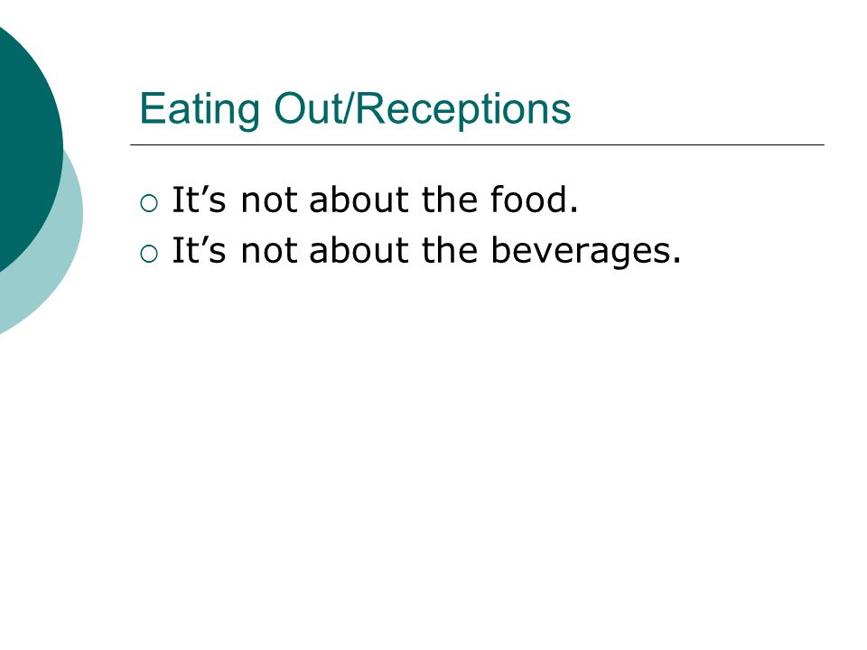 Eating Out/Receptions  It's not about the food.  It's not about the beverages.