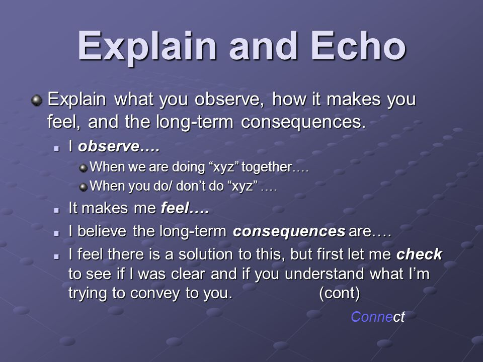 Explain and Echo Explain what you observe, how it makes you feel, and the long-term consequences.