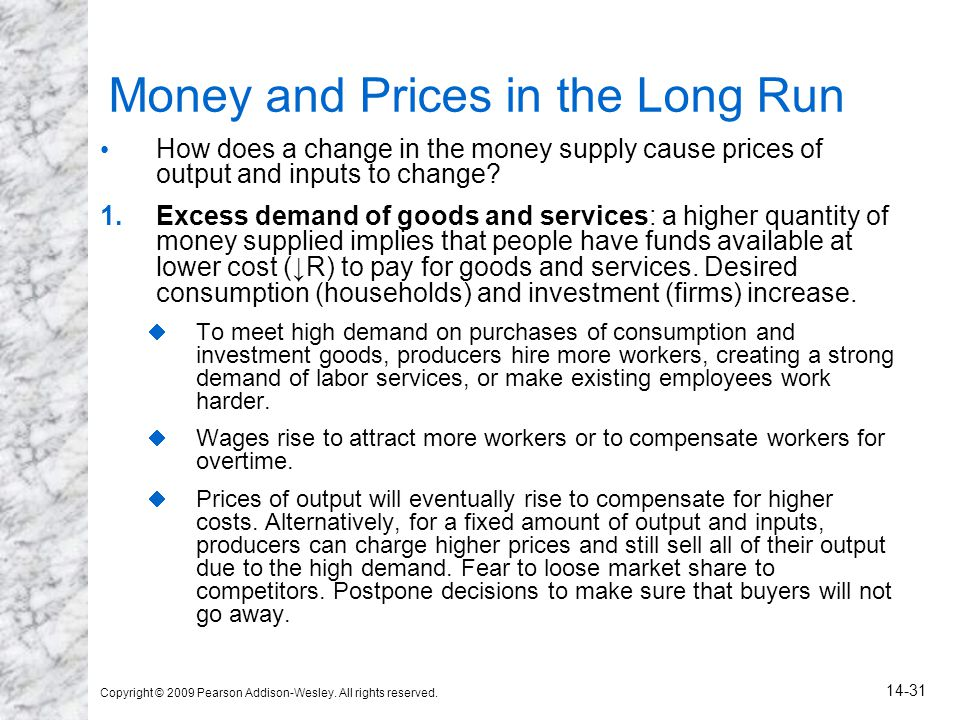 Copyright © 2009 Pearson Addison-Wesley. All rights reserved. 14-31 Money and Prices in the Long Run How does a change in the money supply cause price