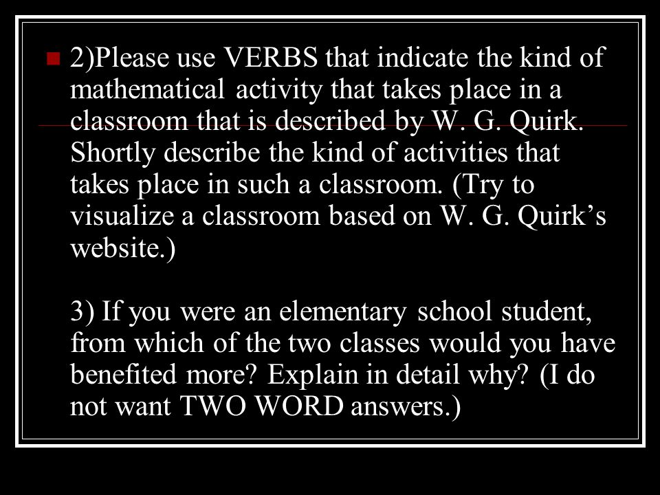 2)Please use VERBS that indicate the kind of mathematical activity that takes place in a classroom that is described by W.