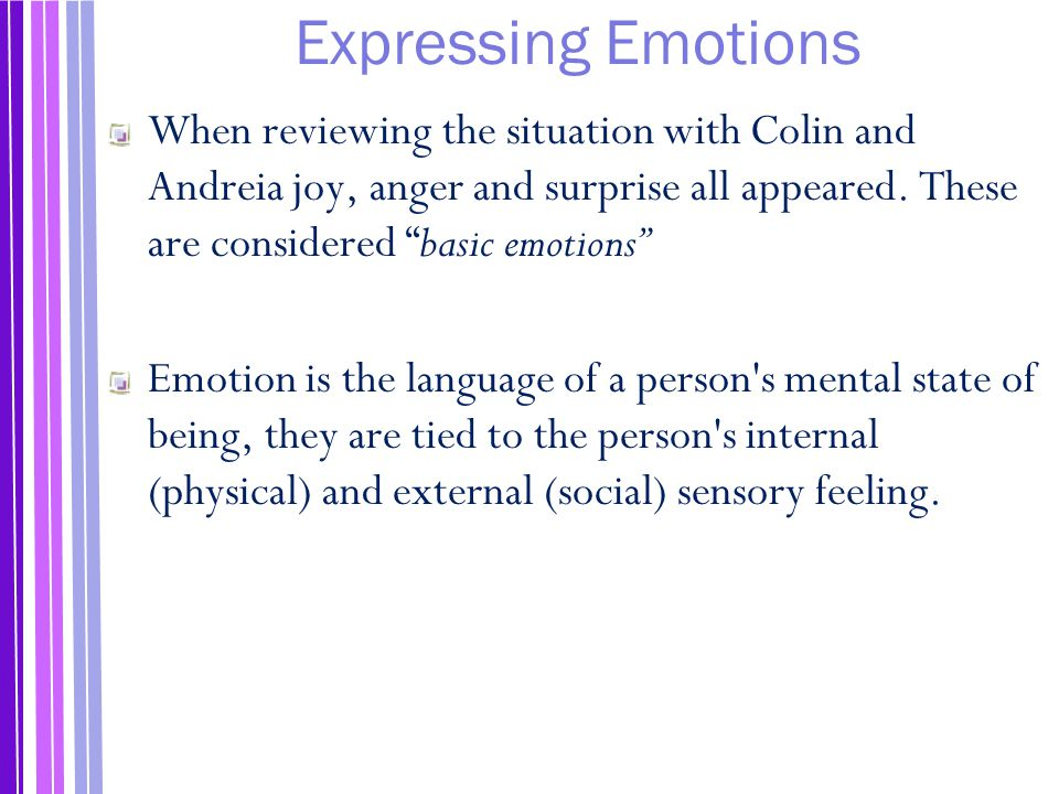 Expressing Emotions When reviewing the situation with Colin and Andreia joy, anger and surprise all appeared.